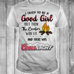 Coors Light I tried to be a good girl but then the bonfire was lit shirt