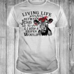 Heifer Cow Living life somewhere between Jesus take the wheel shirt