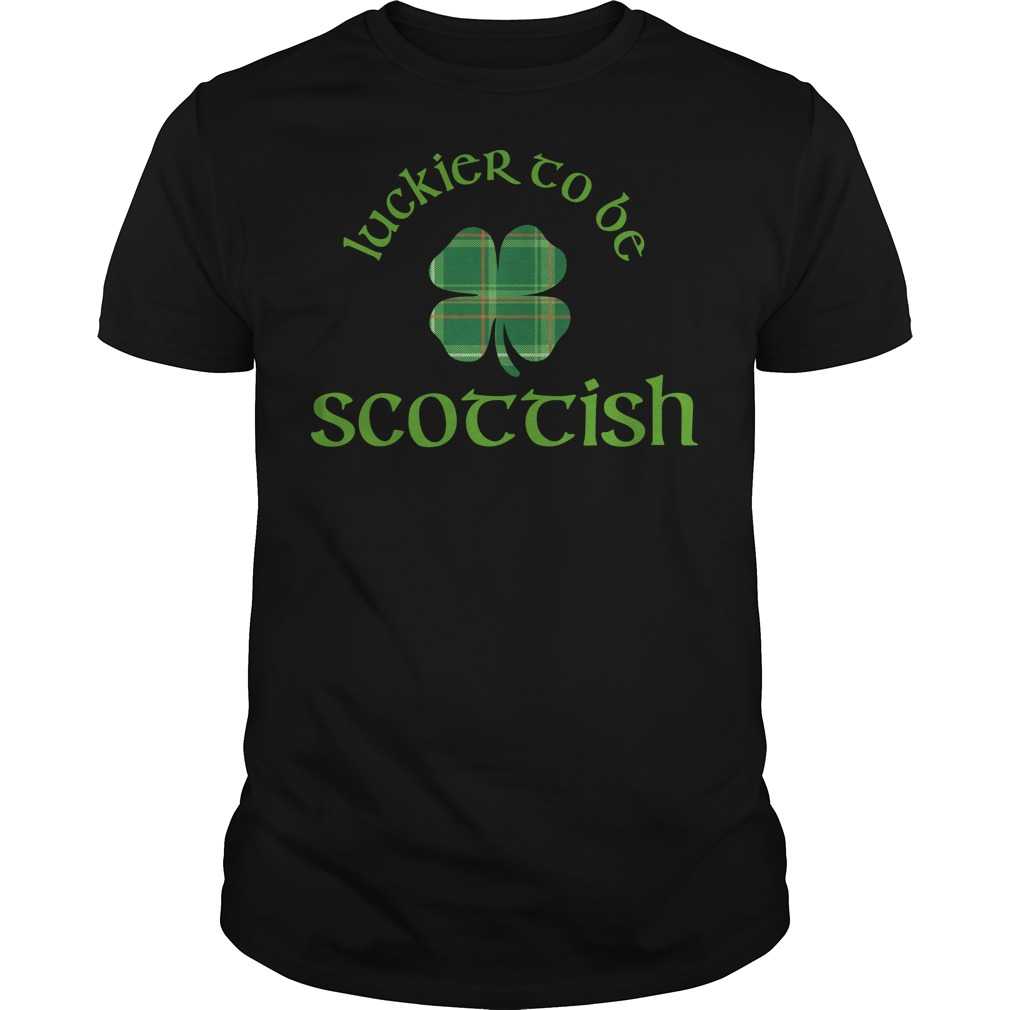 Luckier to Be Scottish Shamrock ST Patrick's day shirt