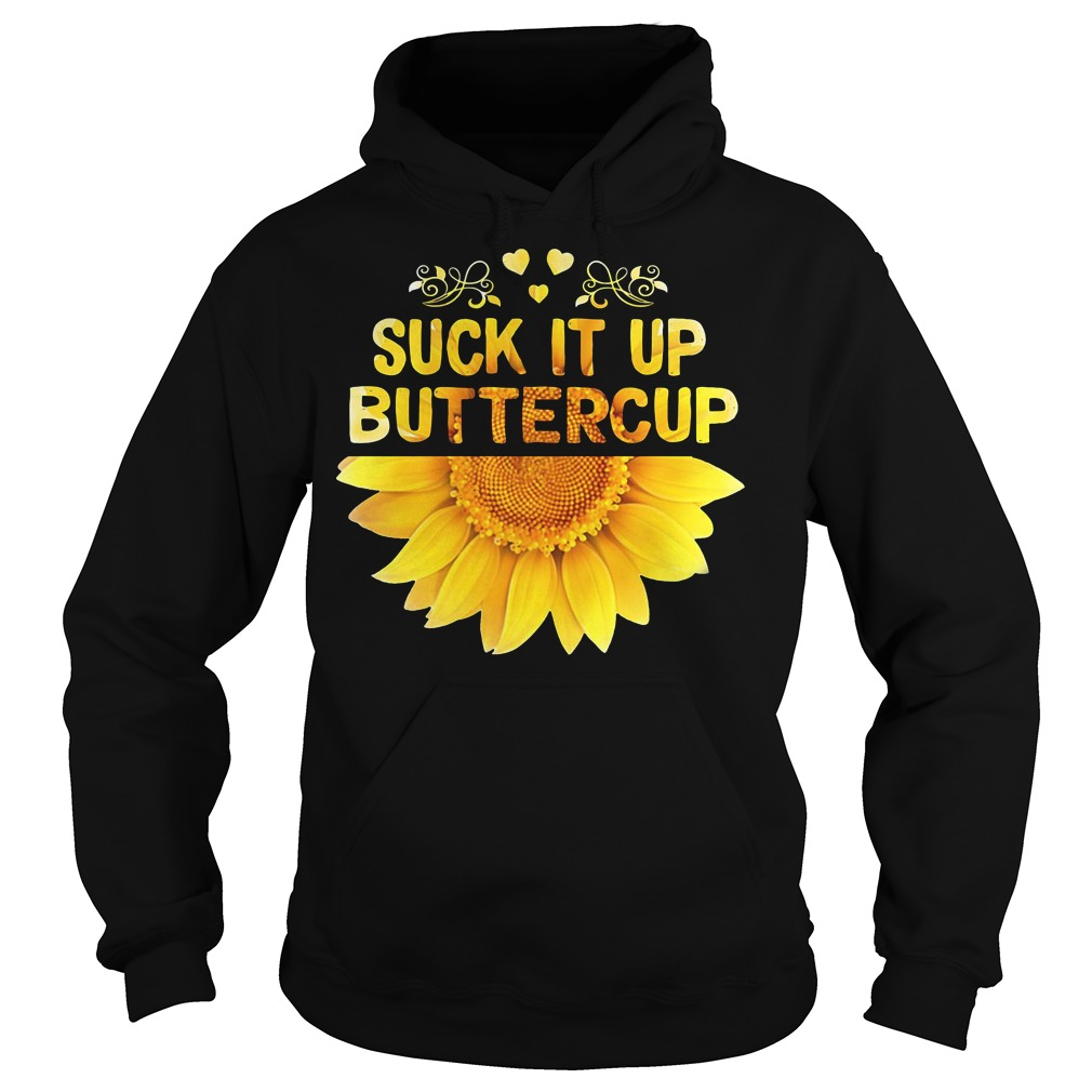 Suck It Up Buttercup Sunflower hoodie