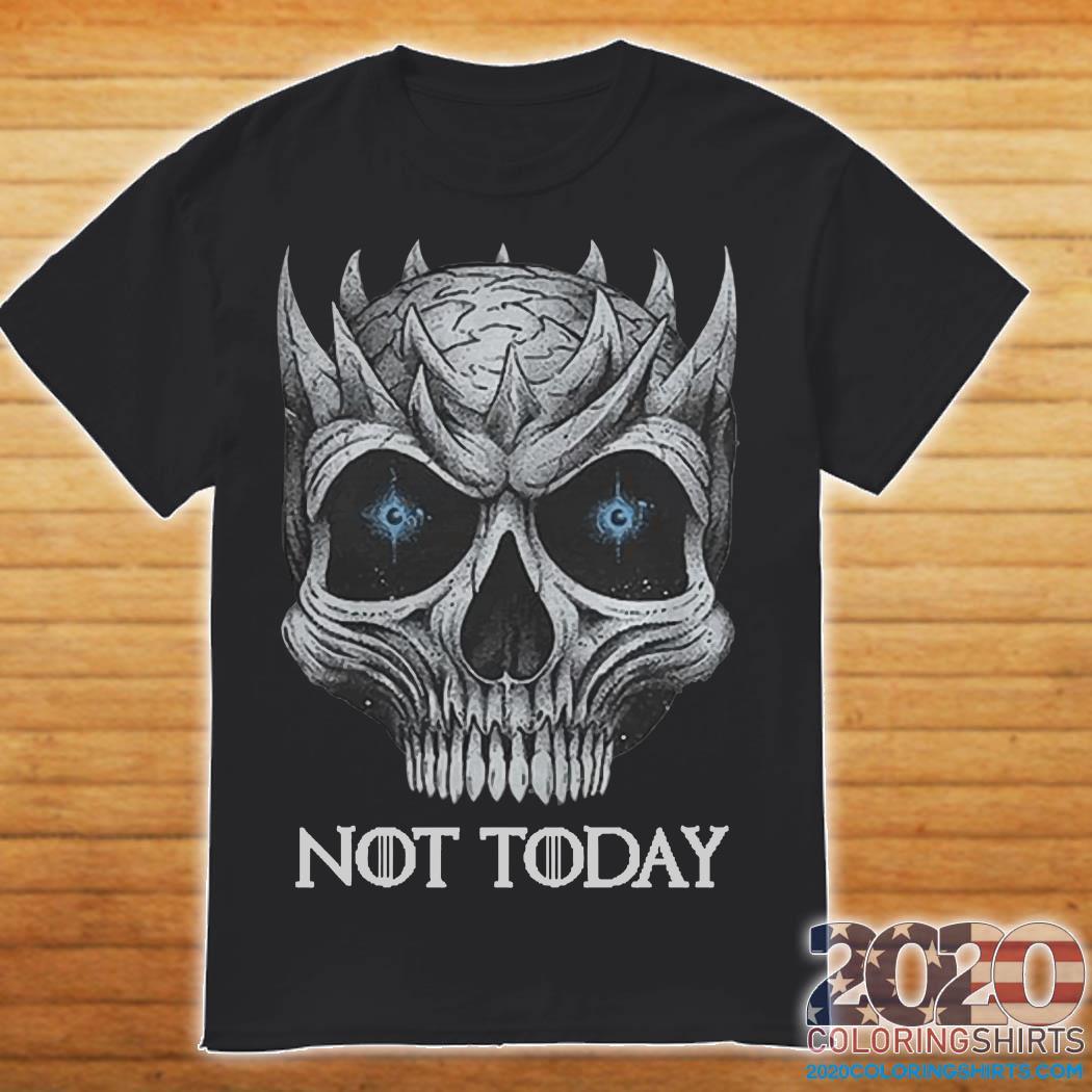 Skull Night King not today shirt