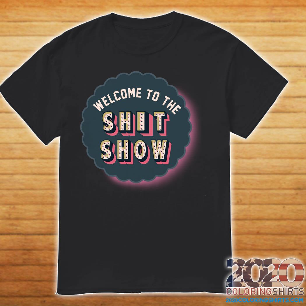 Welcom To The Shit Show Shirt