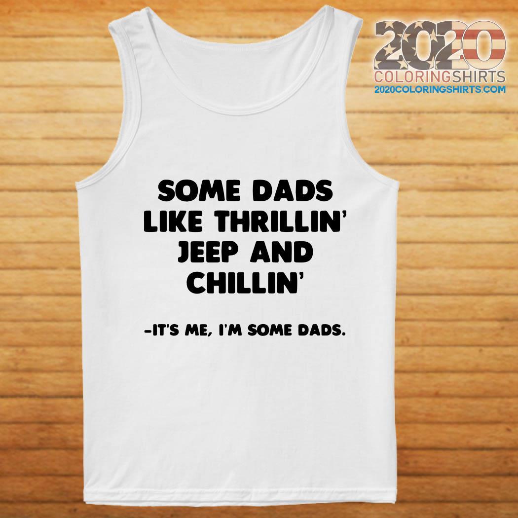 Hình ảnh này chưa có thuộc tính alt; tên tệp của nó là dads-like-thrillin-jeep-chillin-im-dads-tanktop.jpg