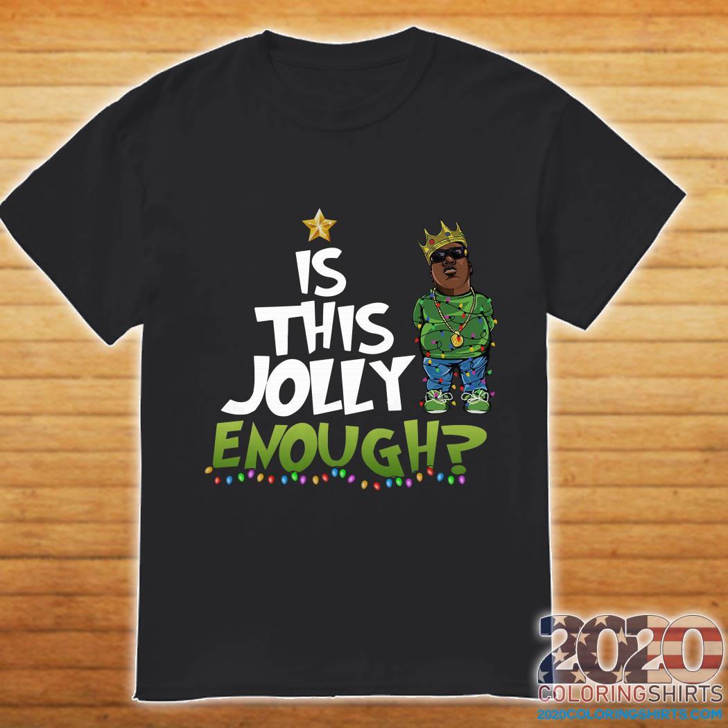 King Biggie is this Jolly enough Christmas shirt