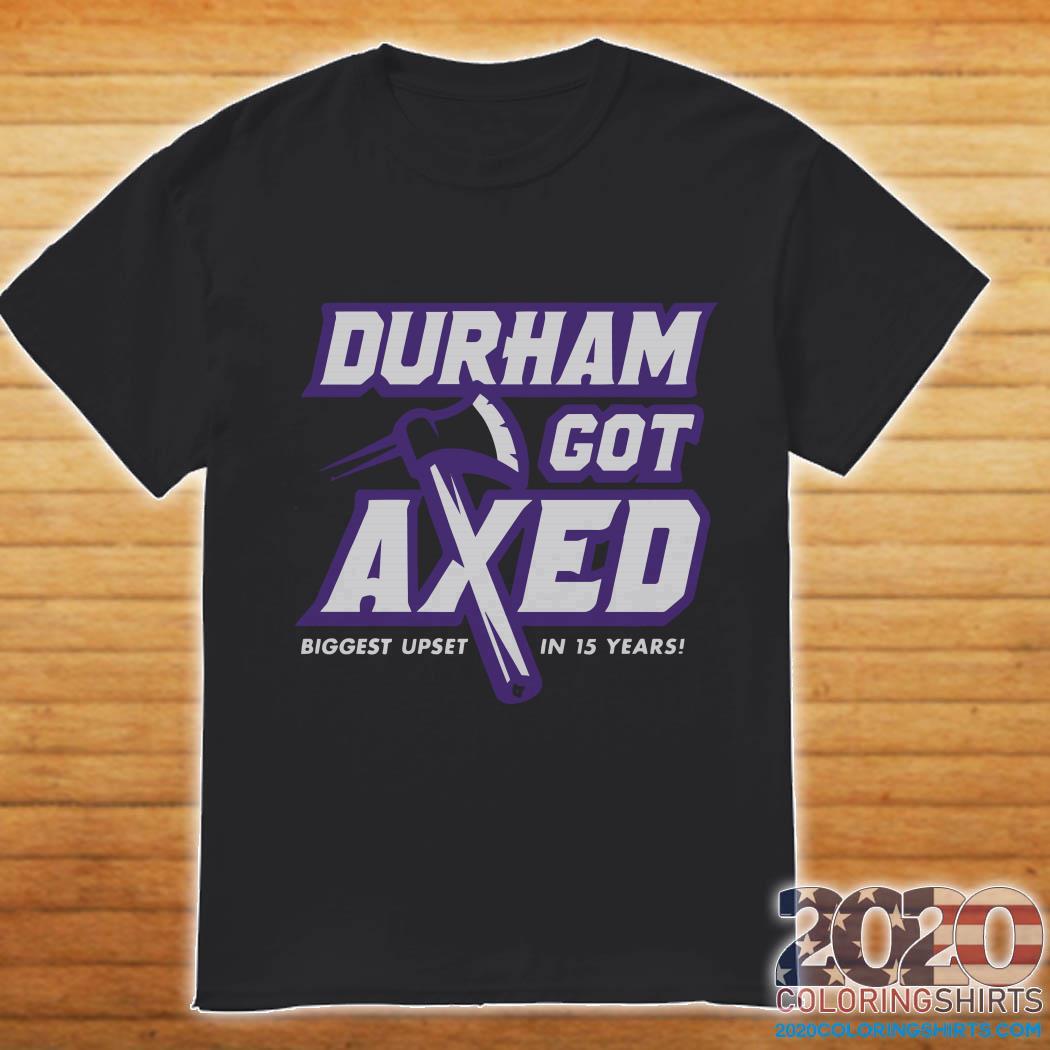 Durham Got Axed Biggest Upset In 15 Years Shirt