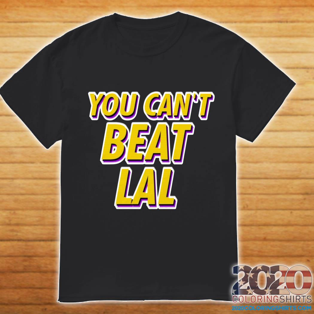 Los Angeles Lakers You Can't Beat Lal Shirt