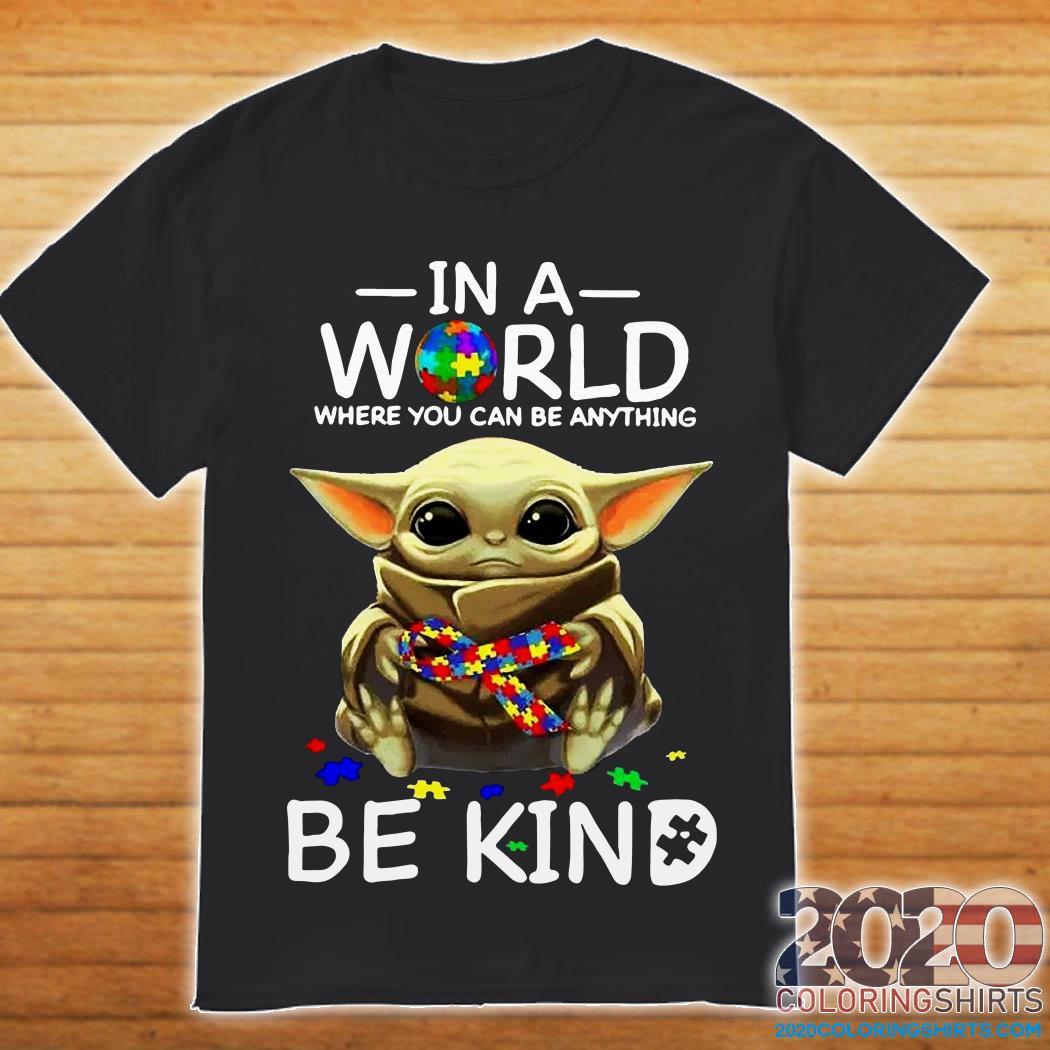Baby Yoda Autism in a world where you can be anything be kind shirt