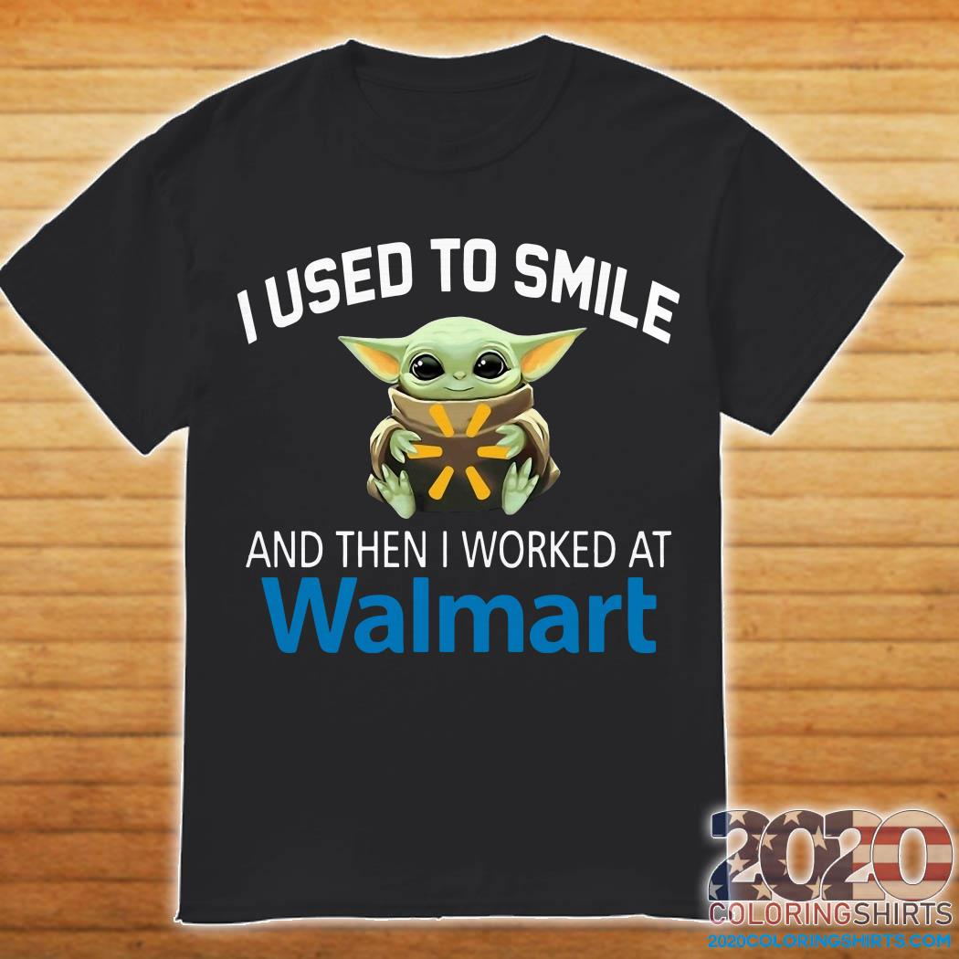 Baby Yoda I Used To Smile And Then I Worked At Walmart Shirt