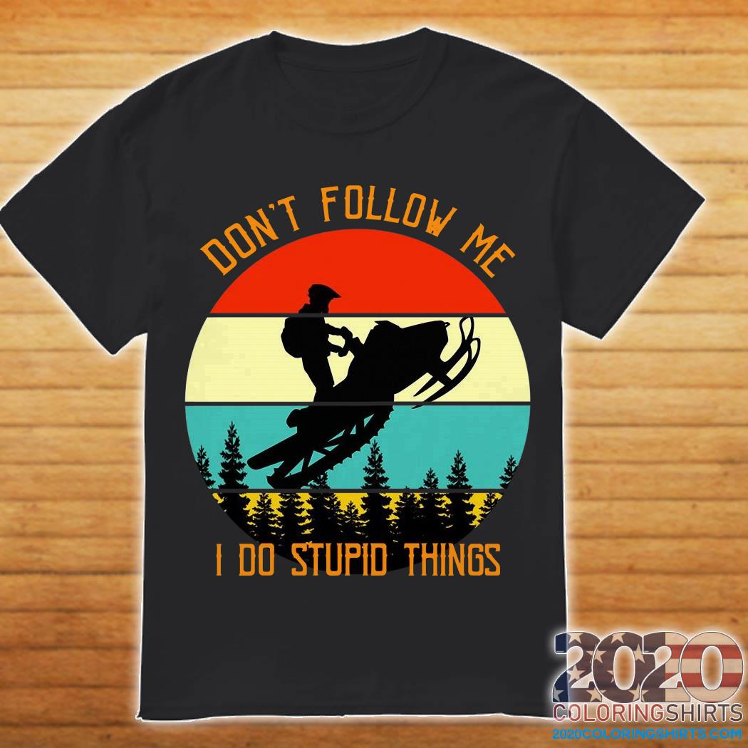 Sleigher don't follow me I do stupid things sunset shirt