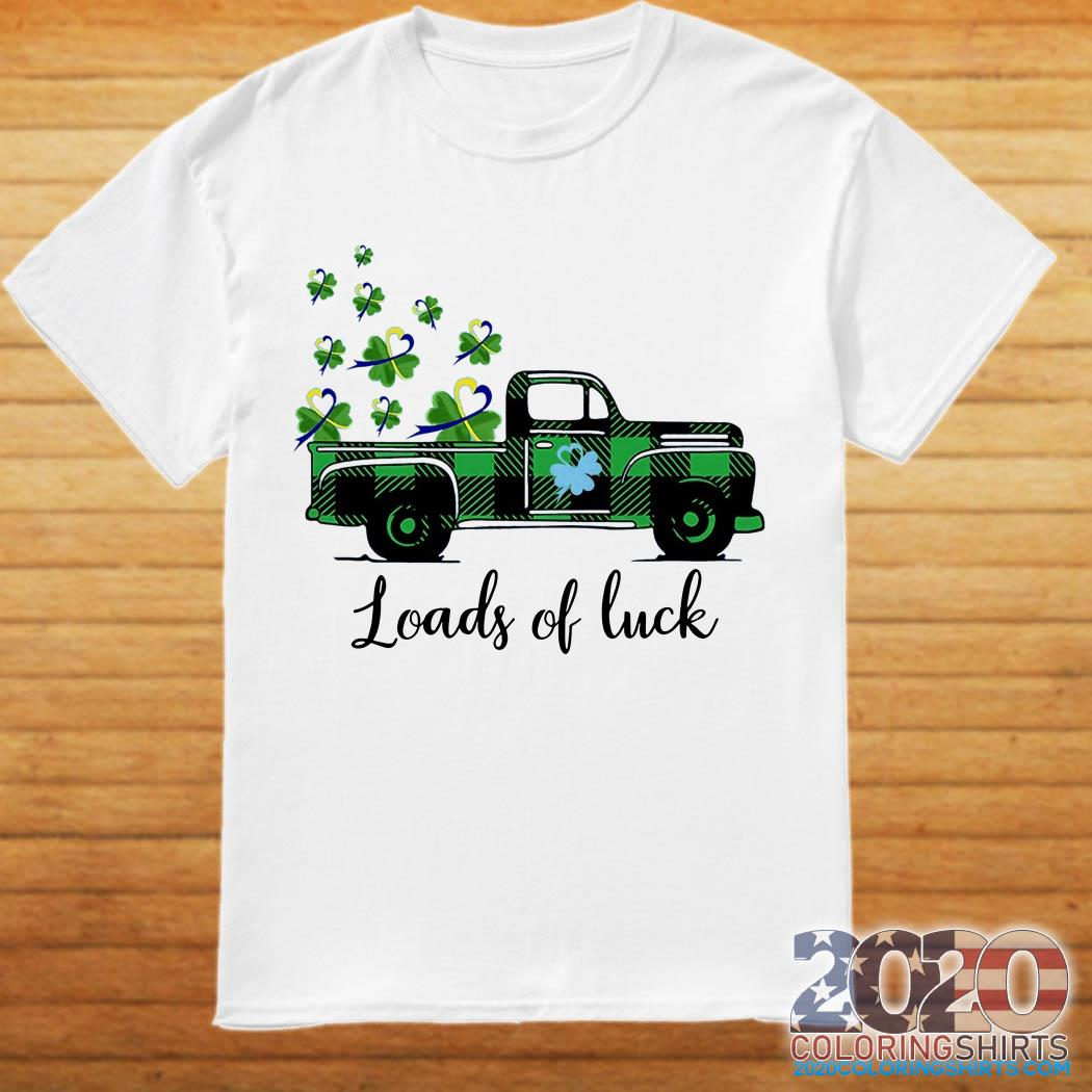 St Patrick's Day Loads Of Luck Shirt