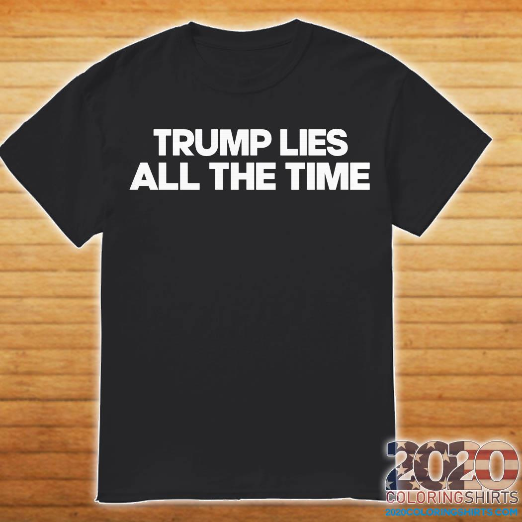 Trump Lies All The Time Shirt