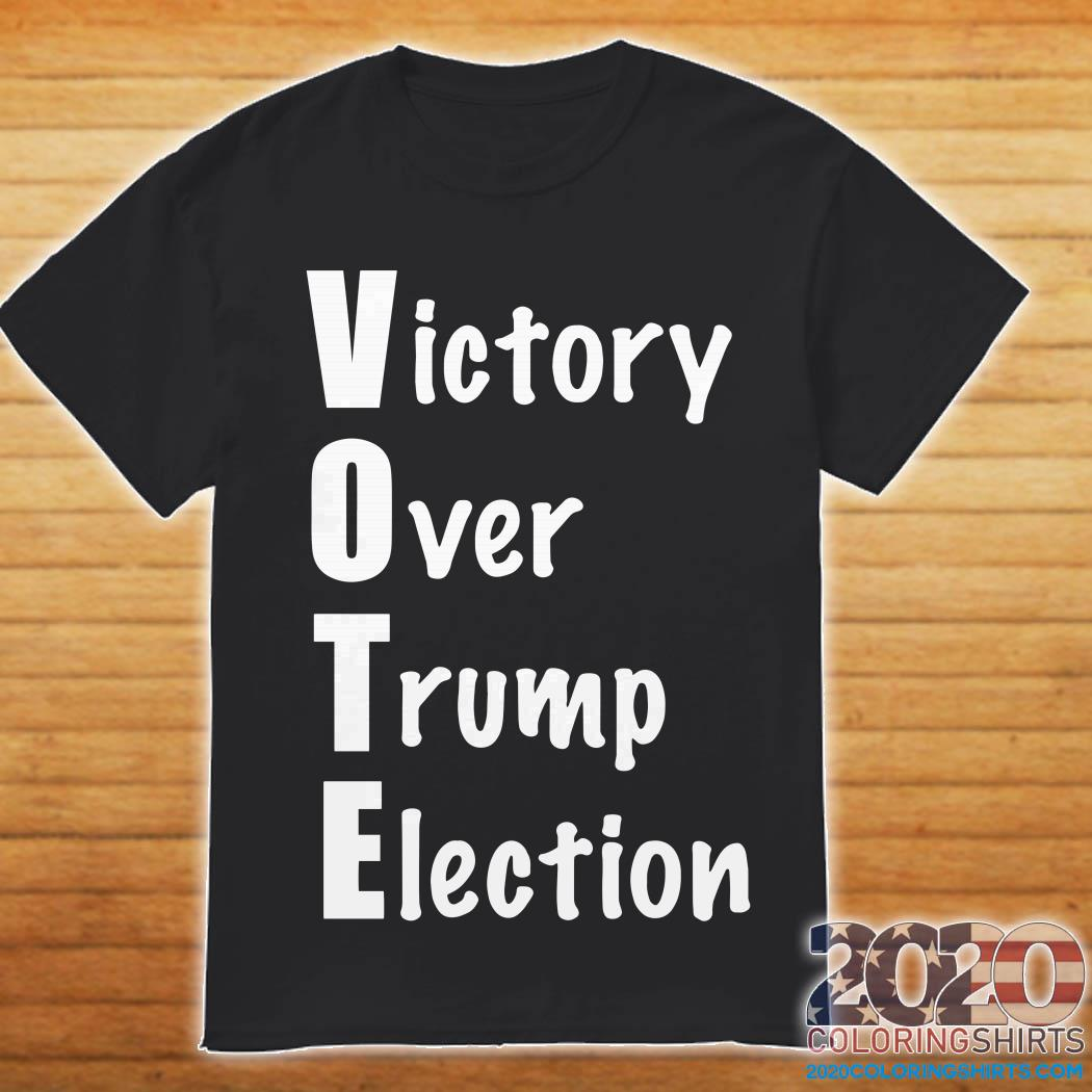 Victory Over Trump Election Shirt