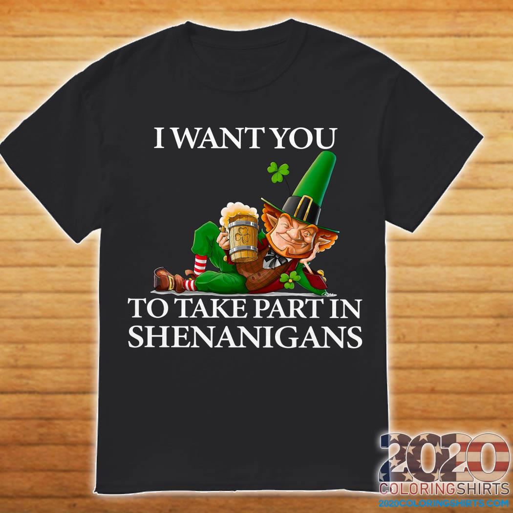 I Want You To Take Part In Shenanigans St Patrick's Day Shirt