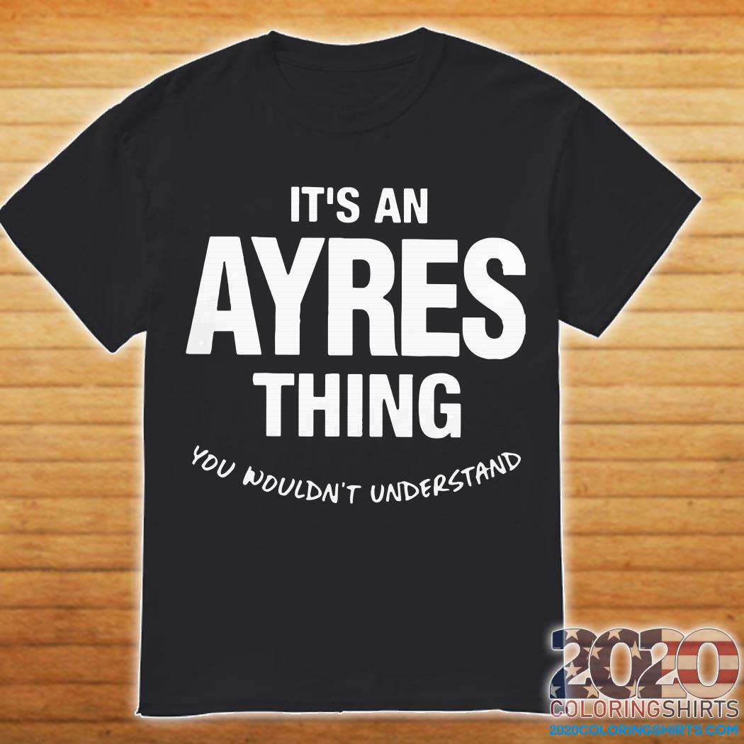 It's An Ayres Thing You Wouldn't Understand Shirt