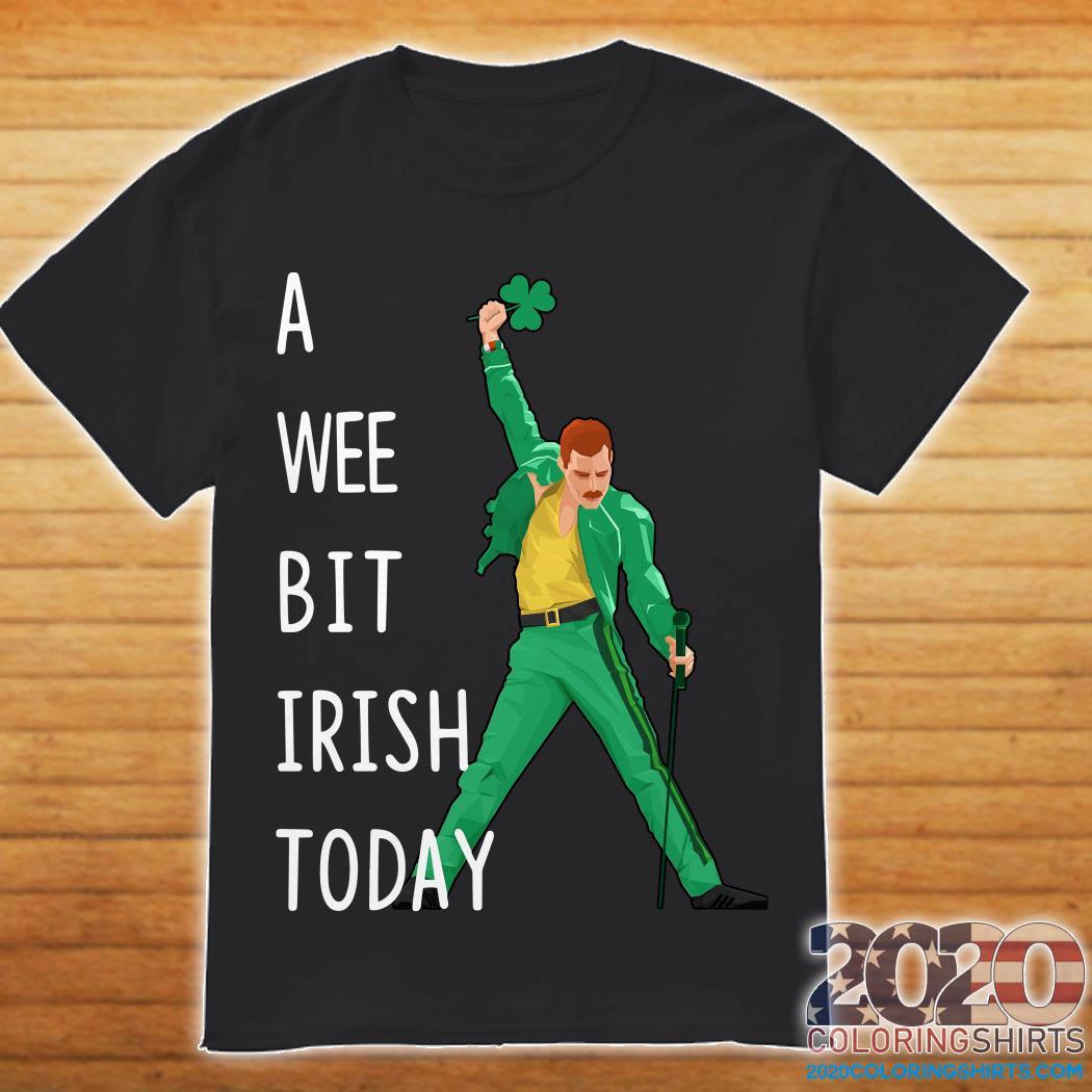 Freddie Mercury A Wee Bit Irish Today Shirt