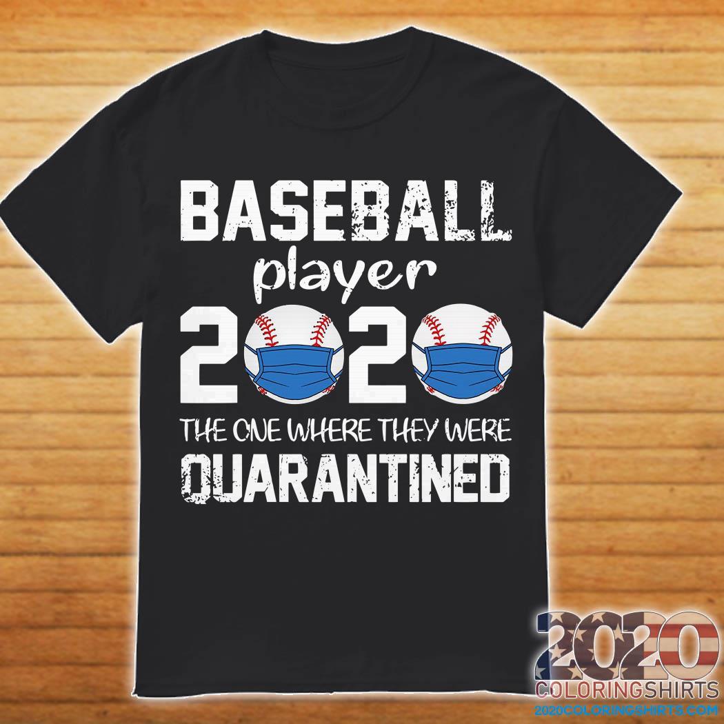 Baseball player 2020 the one where we were quarantined shirt