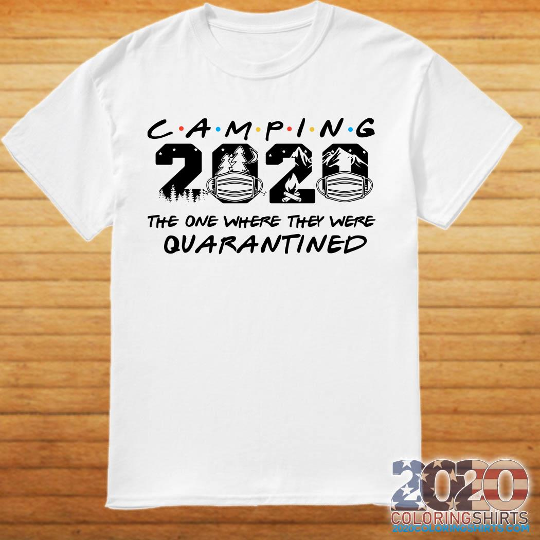 Camping 2020 the one where we were quarantined shirt