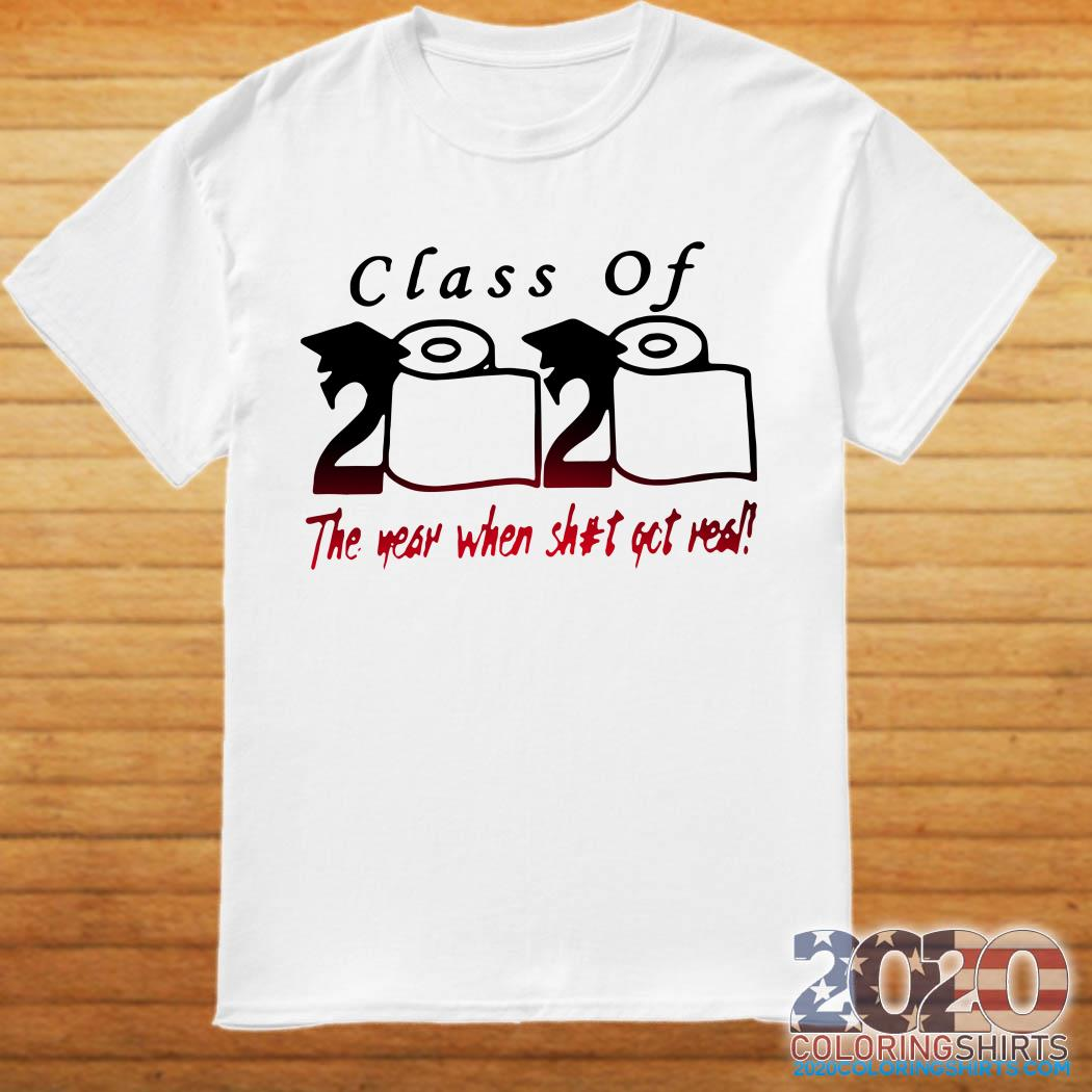 Class of 2020 The year when shit got real Quarantine Toilet Paper For T-Shirt