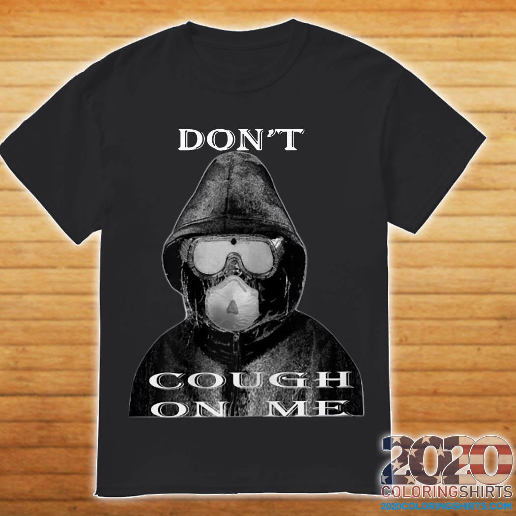 Don't Cough On Me Virus Face Protection Mask 2020 T-Shirt