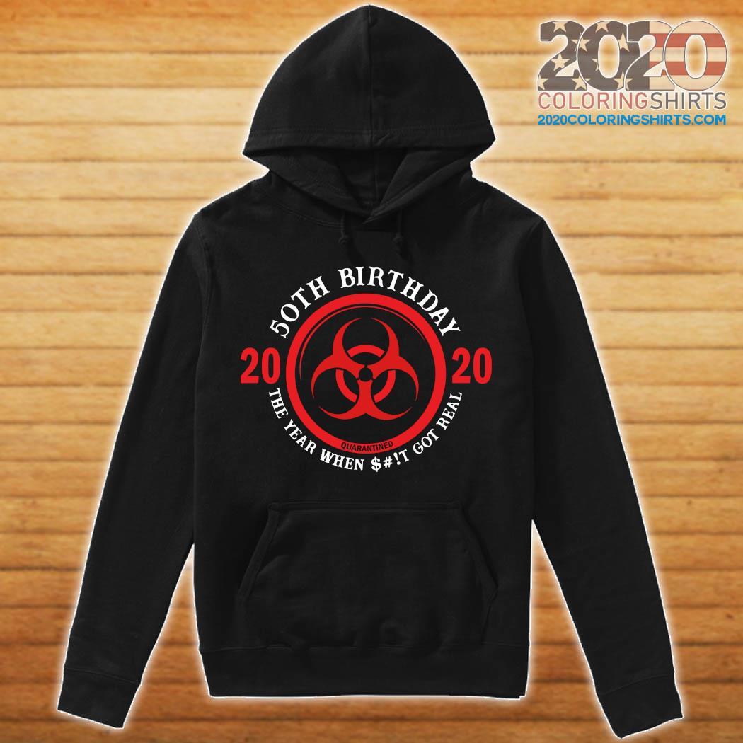 50th Birthday 2020 Quarantine The Year When Shit Got Real Quarantine Shirt hoodie