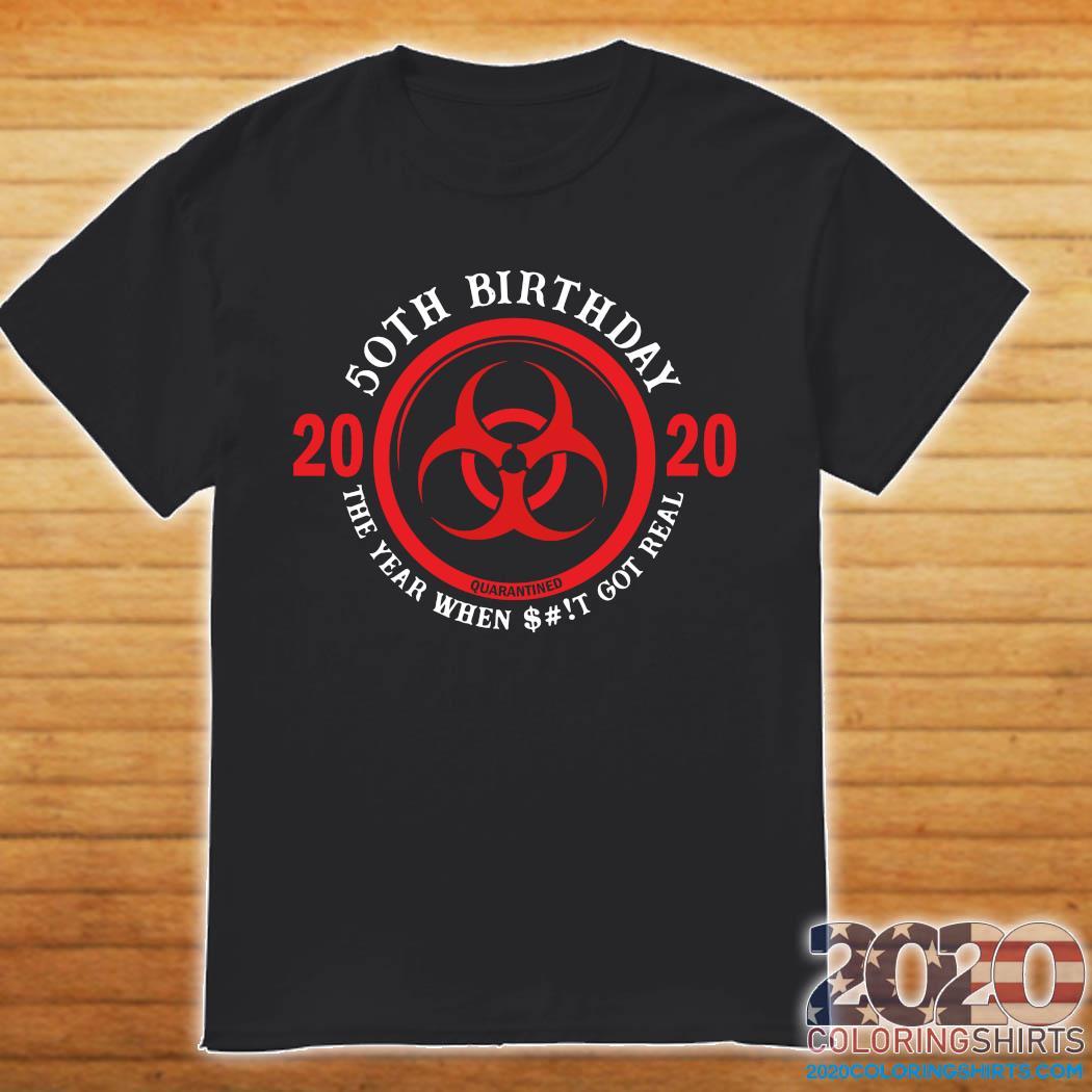 50th Birthday 2020 Quarantine The Year When Shit Got Real Quarantine Shirt