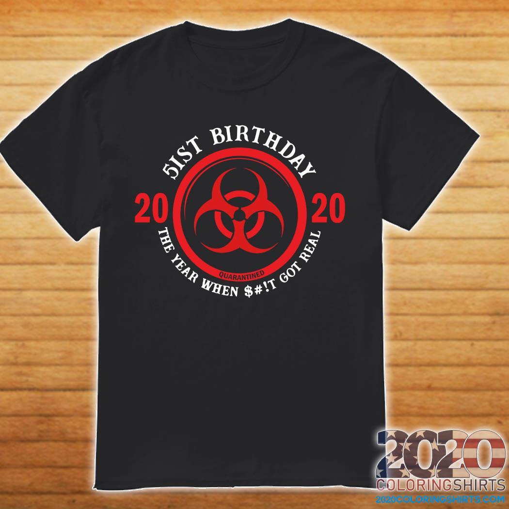 51st Birthday 2020 Quarantine The Year When Shit Got Real Quarantine Shirt