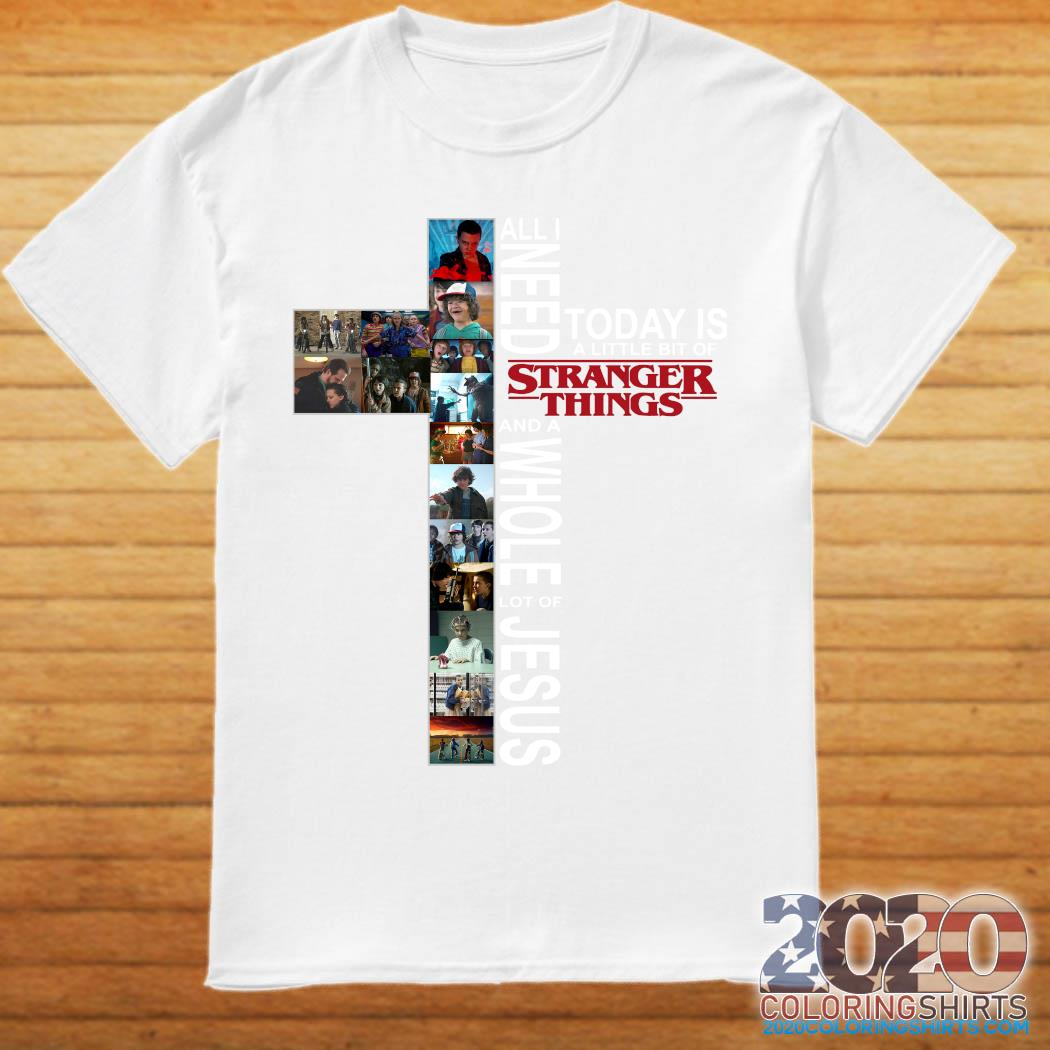 All Need Today Is A Little Bit Of Stranger Things And Whole Lot Of Jesus Shirt
