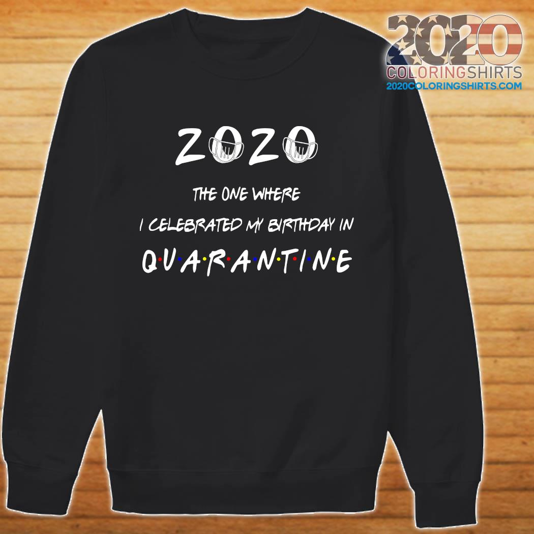 2020 The One Where I Celebrate My Birthday In Quarantine Shirt sweater