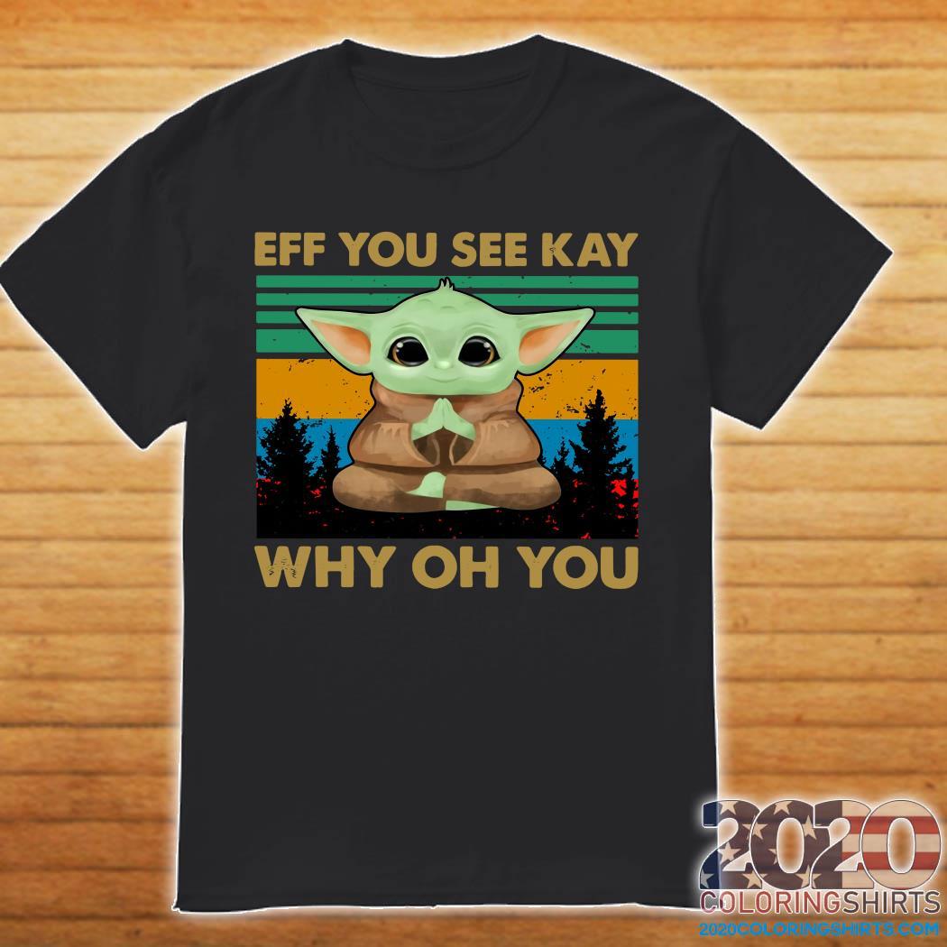 Baby Yoda Yoga Eff You See Kay Why Oh You Vintage Shirt