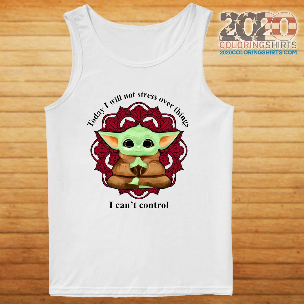 Baby Yoda Yoga Today I Will Not Stress Over Things I Can't Control Shirt tanktop