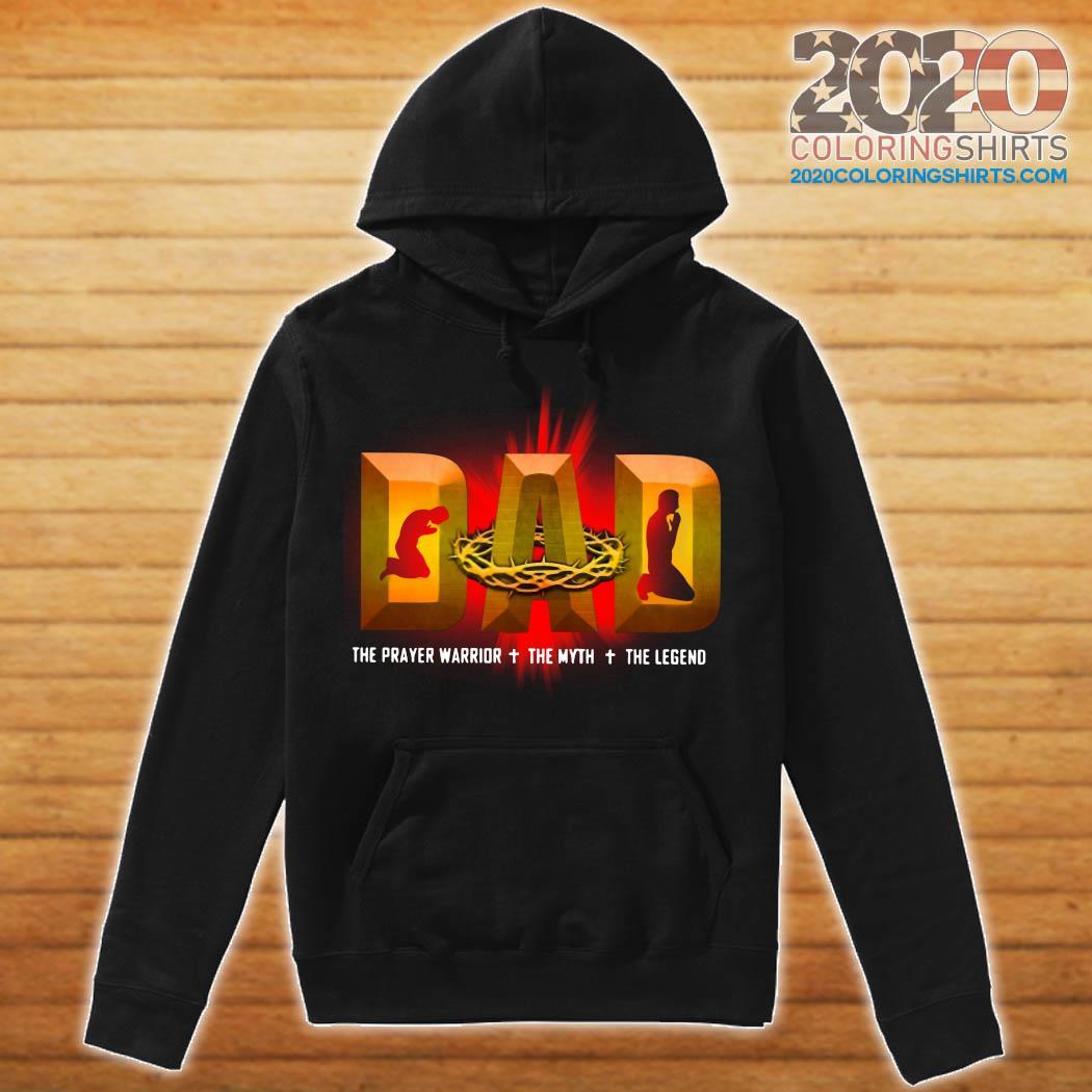 Dad The Prayer Warrior The Myth The Legend Shirt hoodie