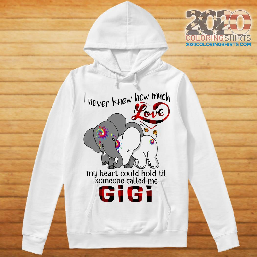 Elephants I Never Knew How Much Love My Heart Could Hold Til Some One Called Me GiGi Shirt hoodie