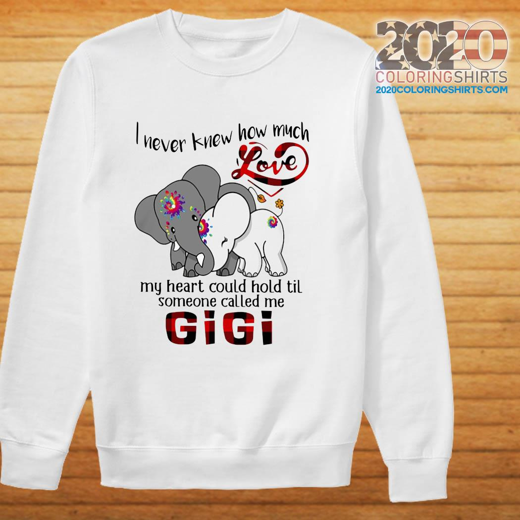 Elephants I Never Knew How Much Love My Heart Could Hold Til Some One Called Me GiGi Shirt sweater