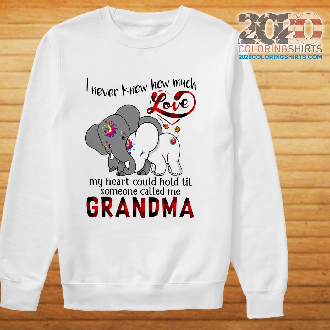 Elephants I Never Knew How Much Love My Heart Could Hold Til Some One Called Me Grandma Shirt sweater