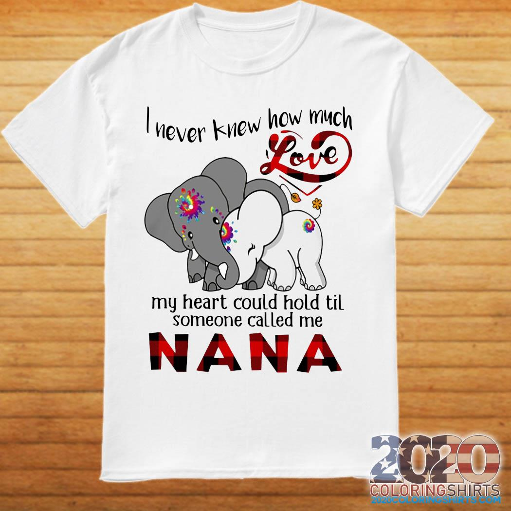 Elephants I Never Knew How Much Love My Heart Could Hold Til Some One Called Me Nana Shirt