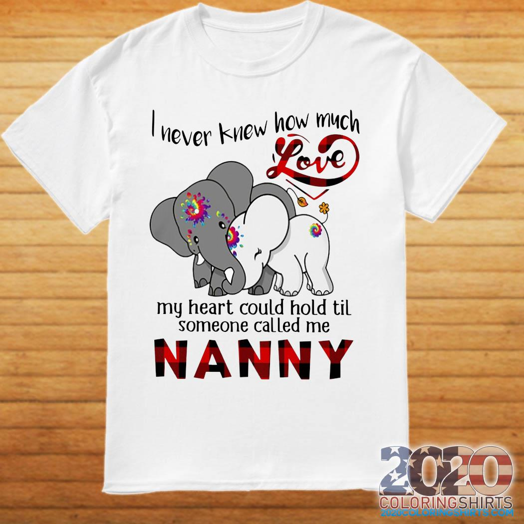 Elephants I Never Knew How Much Love My Heart Could Hold Til Some One Called Me NANNY Shirt