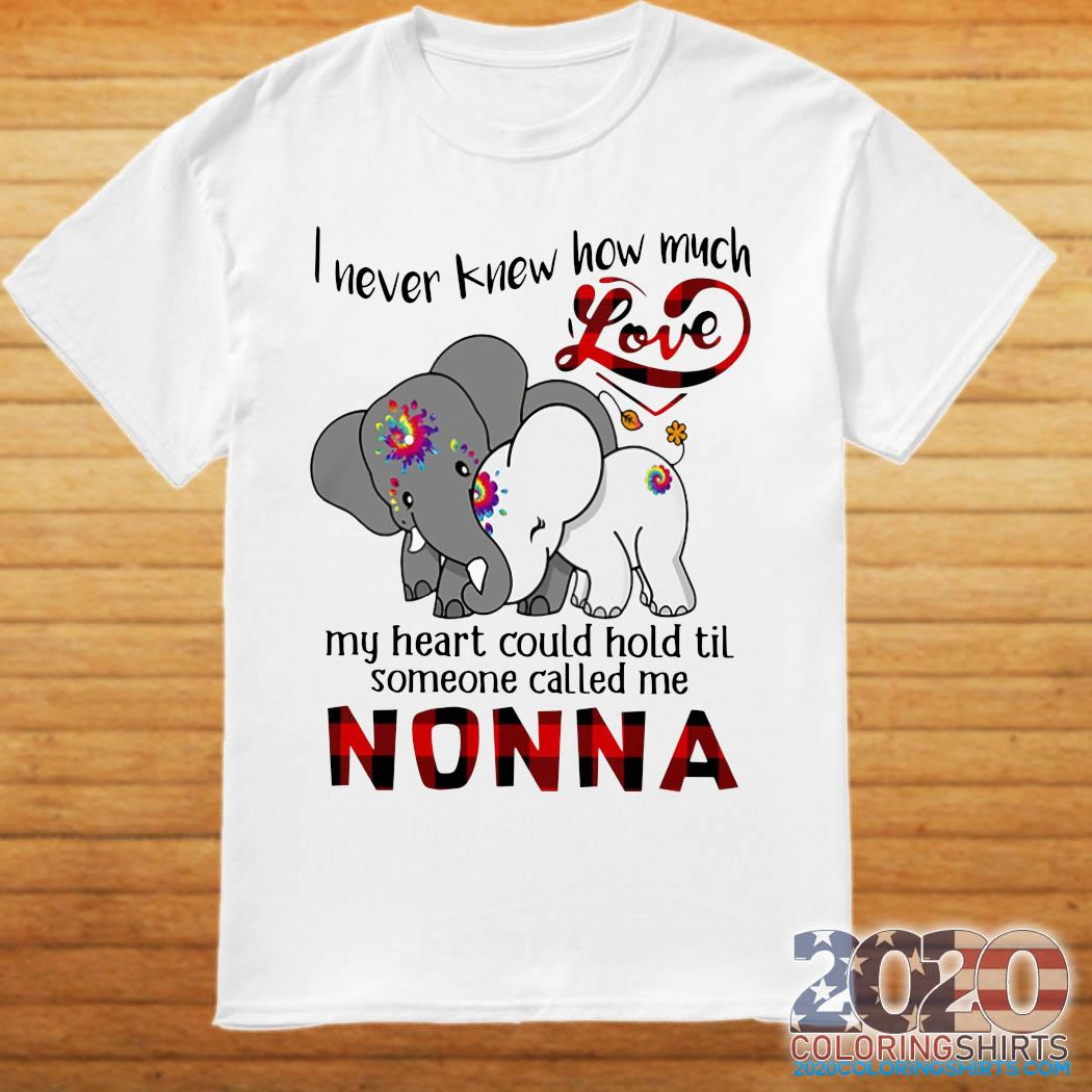 Elephants I Never Knew How Much Love My Heart Could Hold Til Some One Called Me Nonna Shirt