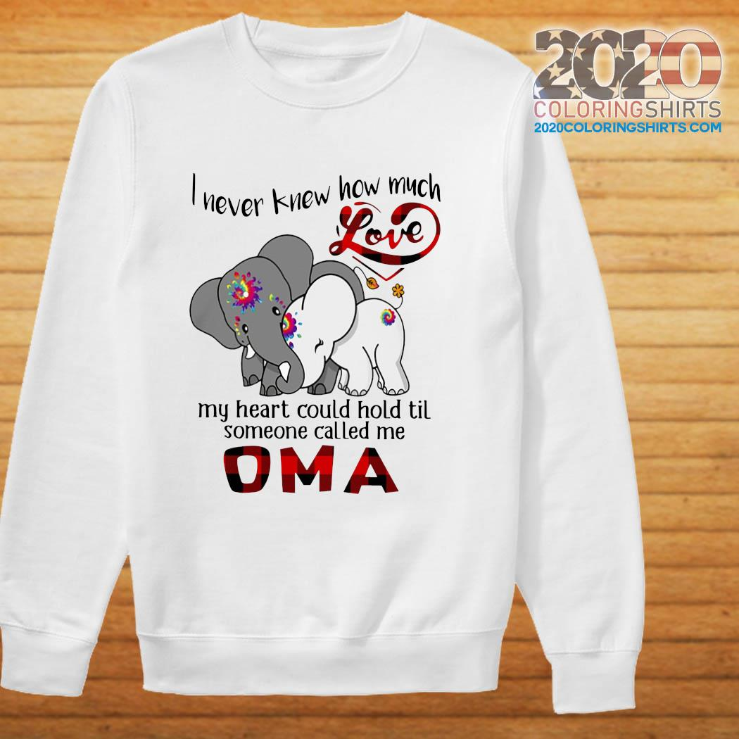 Elephants I Never Knew How Much Love My Heart Could Hold Til Some One Called Me Oma Shirt sweater