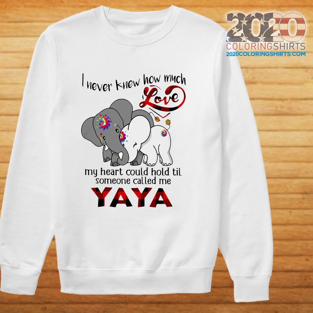 Elephants I Never Knew How Much Love My Heart Could Hold Til Some One Called Me YaYa Shirt sweater