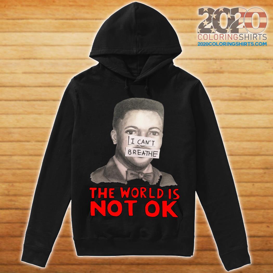 Eric Garner I Can't Breathe The World Is Not Ok Shirt hoodie