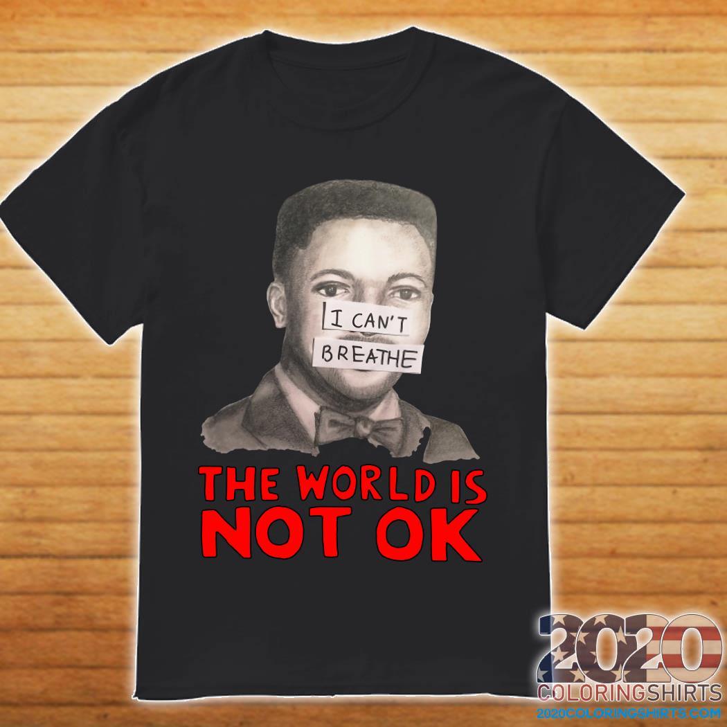 Eric Garner I Can't Breathe The World Is Not Ok Shirt
