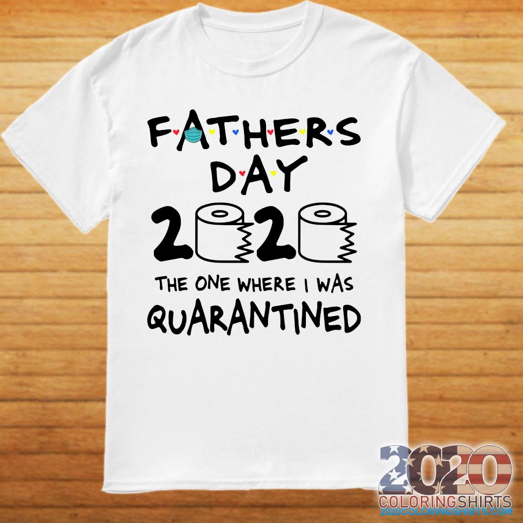 Fathers Day 2020 Toiler Paper The One Where I Was Quarantined Shirt