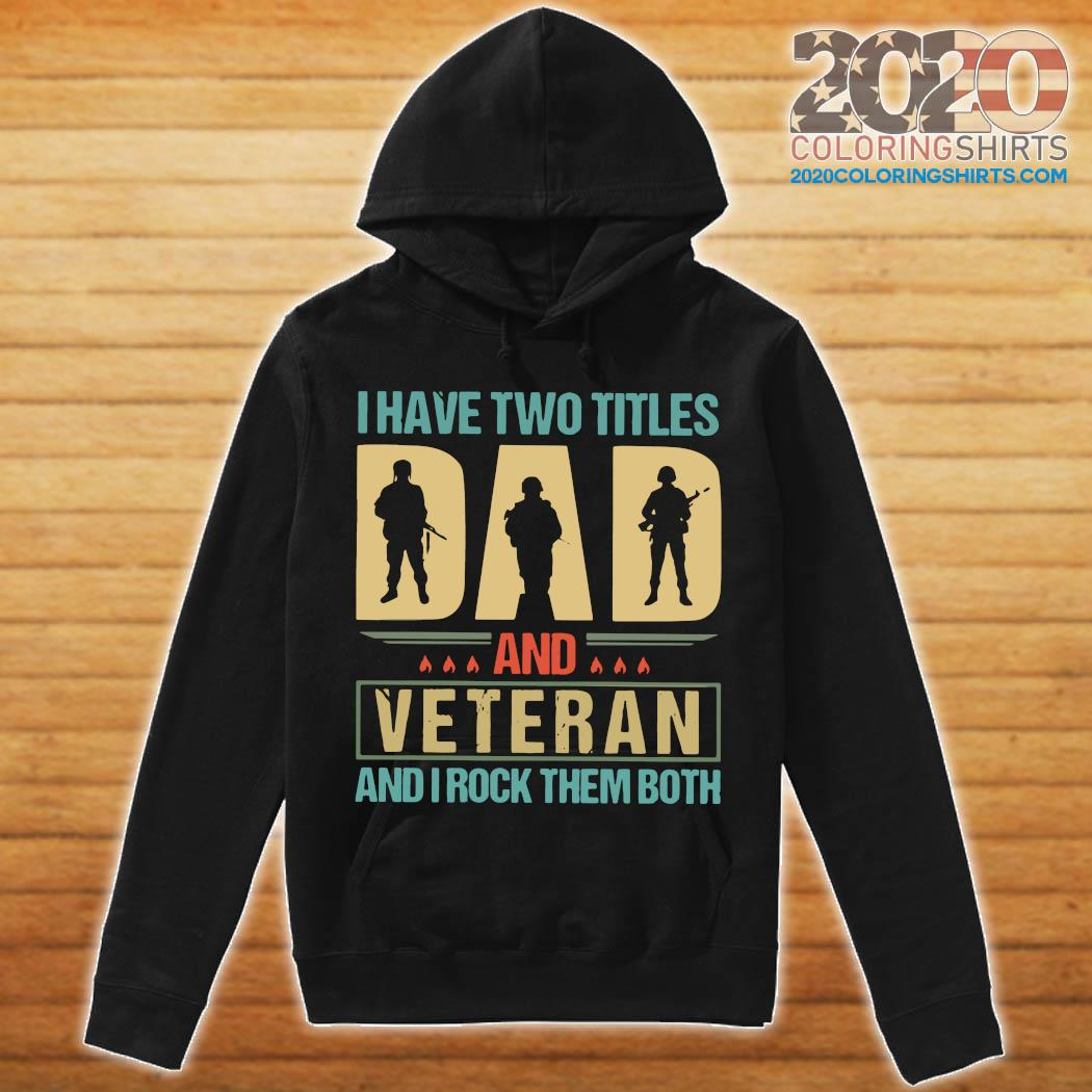 I Have Two Titles Dad And Veteran And I Rock Them Both Shirt hoodie