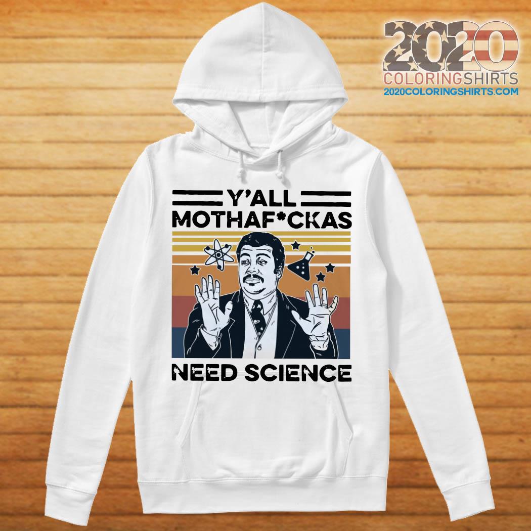 Neil Degrasse Tyson Y'all Mothafuckas Need Science Vintage Shirt hoodie