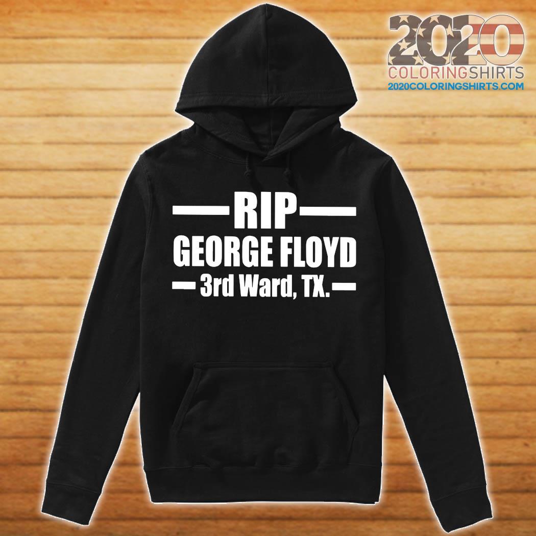 Rip George Floyd 3rd Ward Tx Shirt hoodie