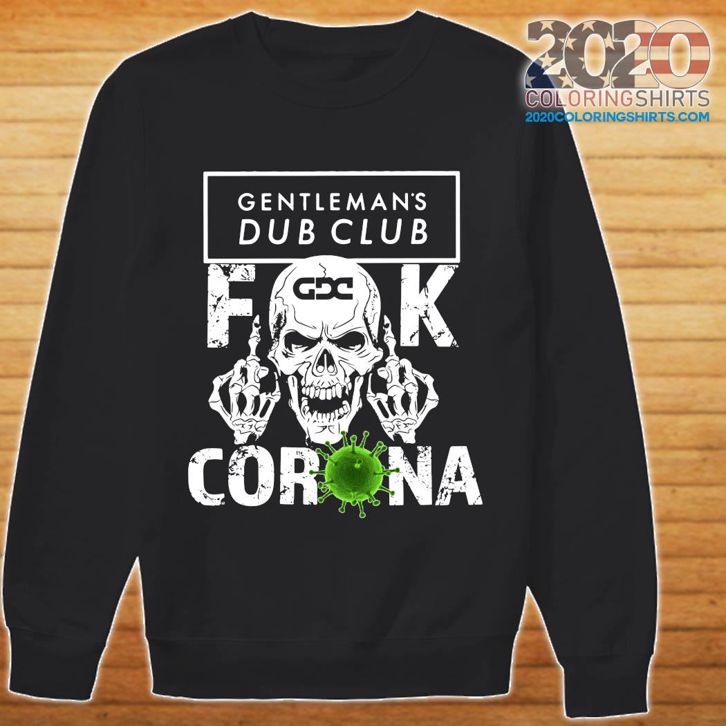 Skull Gentleman's Dub Club Fuck Coronavirus Shirt sweater