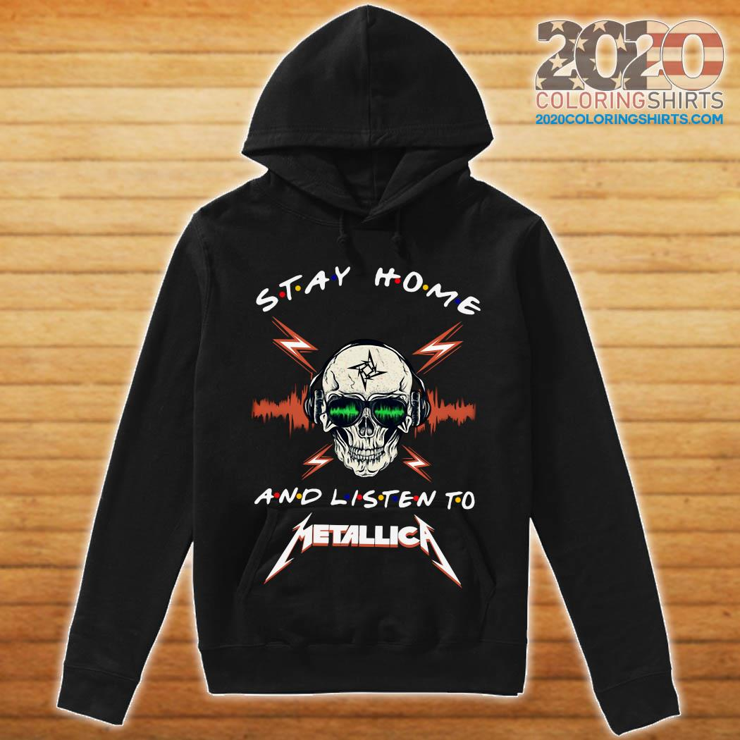 Skull Stay Home And Listen To Metallica Shirt hoodie