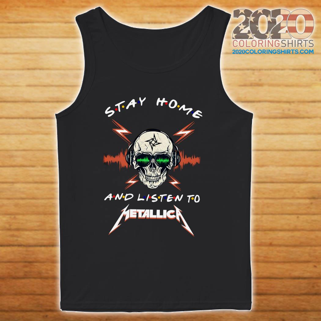 Skull Stay Home And Listen To Metallica Shirt tanktop