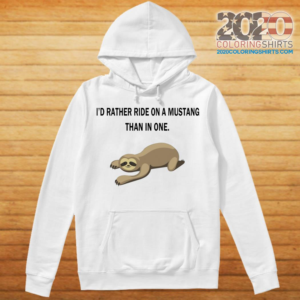 Sloth I'd Rather Ride On A Mustang Than In One Shirt hoodie