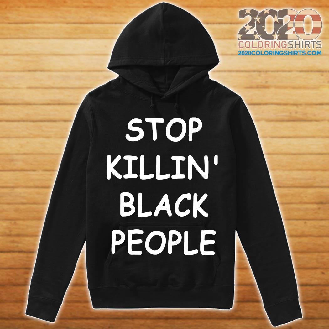 Stop Killin' Black People Shirt hoodie